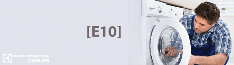 Nguyên nhân máy giặt Electrolux báo lỗi E10 và cách sửa lỗi E10